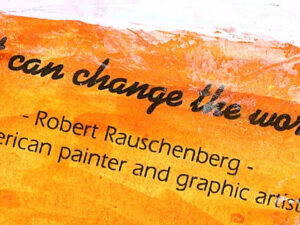 "Bright yellow image of a quote from American painter and graphic artist, Robert Rauschenberg that says ""Art can change the world"""