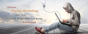 Effective Digital Marketing Ideas That Could Improve Your Brand Promotion