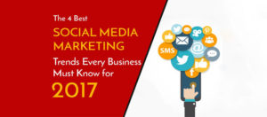 the-4-social-media-marketing-trends-every-business-must-know-for-2017