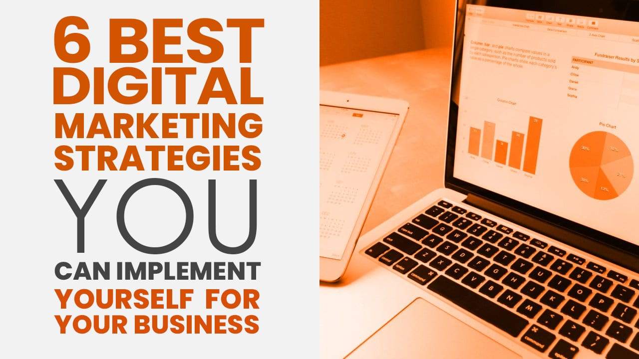 6 Digital Marketing Strategies You Can Implement Yourself For Your Business