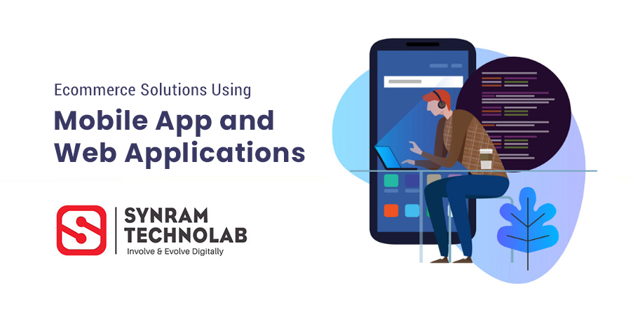 Ecommerce Solutions Using Mobile App and Web Applications