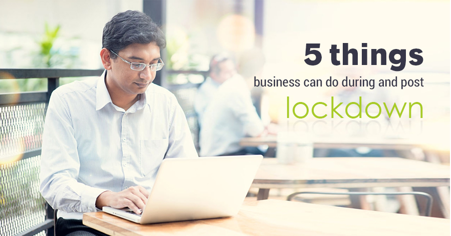 5 things business can do during and post lockdown