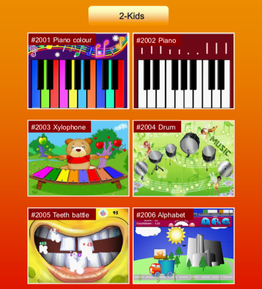 'Kids' games: #2001 Piano colour; #2002 Piano; #2003 Xylophone; #2004 Drum; #2005 Teeth battle; #2006 Alphabet