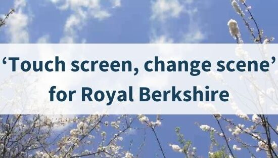 'Touch screen, change scene' for Royal Berkshire