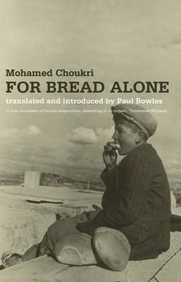 Mohamed Choukri's autobiographical novel For Bread Alone describes a bleak childhood and youth in Morocco
