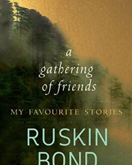 A Gathering of Friends: My Favourite Stories – Ruskin Bond