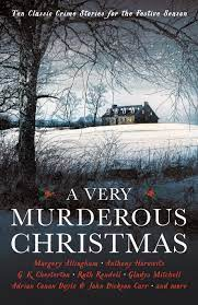 A Very Murderous Christmas – Ten Classic Crime Stories for the Festive Season – Margery Allingham, Anthony Horowitz, G.K. Chesterton, Ruth Rendell, Gladys Mitchell, Adrian Conan Doyle & John Dickson Carr and more
