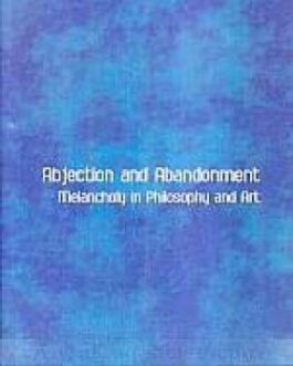 Abjection and Abandonment: Melancholy in Philosophy and Art – Saitya Brata Das