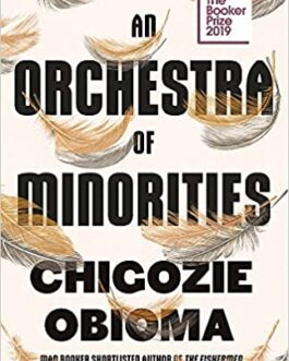 An Orchestra of Minorities (New Edition) – Chigozie Obioma