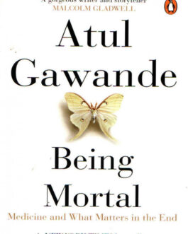 Being Mortal: Medicine and What Matters in the End – Atul Gawande