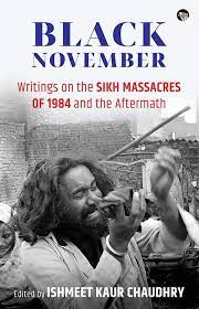 Black November: Writings on the Sikh Massacres of 1984 and the Aftermath – Edited by Ishmeet Kaur Chaudhry