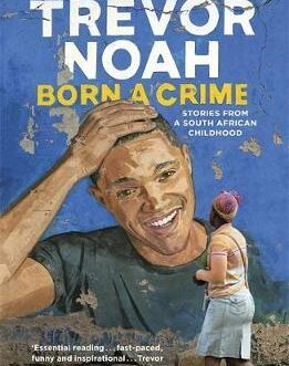 Born a Crime: Stories from a South African Childhood – Trevor Noah