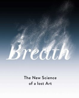 Breath: The New Science of Lost Art – James Nestor