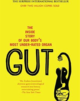 GUT: The Inside Story of Our Body's Most  Under-Rated Organ – Giulia Enders