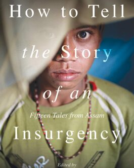 How To Tell The Story of An Insurgency – Aruni Kashyap