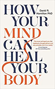 How your mind can heal your body – David R Hamilton