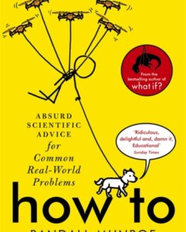 How to: Absurd Scientific Advice for Common Real-World Problems – Randall Munroe
