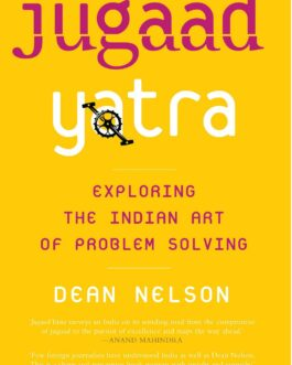 Jugaad Yatra: Exploring the Indian Art of Problem Solving – Dean Nelson