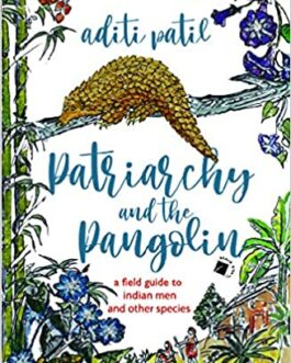 Patriarchy and The Pangolin : A field guide to Indian men & other species – Aditi Patil