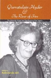 Qurratulain Hyder &  The River of Fire: The Meaning, Scope and Significance of her Legacy – Edited by Rakhshanda Jalil