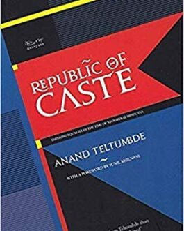 Republic of Caste: Thinking Equality in the Time of Neoliberal Hindutva – Anand Teltumbde