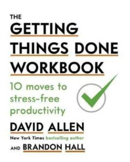 The Getting Things Done Workbook: 10 Moves to Stress-Free Productivity – David Allen & Brandon Hall