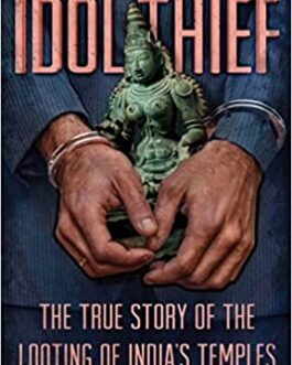The Idol Thief: The true story of the looting of India's Temples – S Vijay Kumar