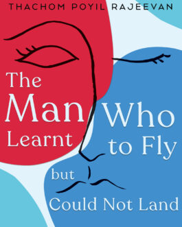 The Man Who Learnt To Fly But Could Not Land – Thachom Poyil Rajeevan
