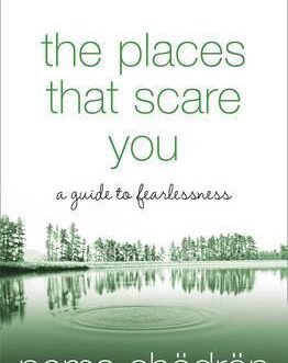 THE PLACES THAT SCARE YOU – Chodron, Pema