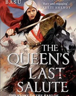 The Queen's Last Salute: The story of the Rani of Jhansee and the 1857 Mutiny – Moupia Basu