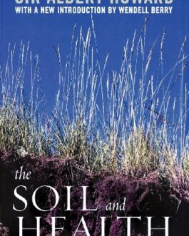 The Soil and Health: A Study of Organic Agriculture – Sir Albert Howard