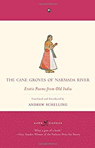 The Cane Groves of Narmada River: Erotic Poems from Old India – Andrew Schelling