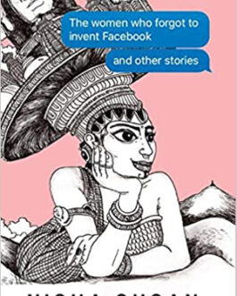The Women who Forgot to Invent Facebook and Other Stories – Nisha Susan