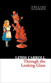 THROUGH THE LOOKING GLASS – Carroll, Lewis