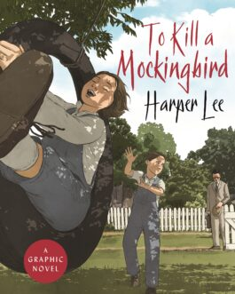 To Kill a Mockingbird: A Graphic Novel – Harper Lee, Adapted and Illustrated by Fred Fordham