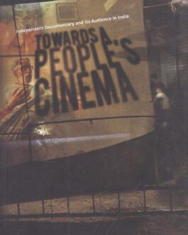 Towards A People's Cinema: Independent Documentary and Its Audience in India – Kasturi Basu And Dwaipayan Banerjee