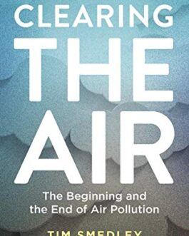Clearing the Air: The Beginning and the End of Air Pollution – Tim Smedley
