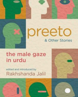 Preeto & Other Stories: the male gaze in Urdu – edited and introduced by Rakhshanda Jalil
