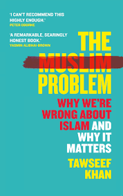 The Muslim Problem: Why We're Wrong About Islam and Why It Matters – Tawseef Khan