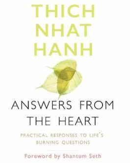 Answers from the Heart : Practical Responses to Life's Burning Questions – Thich Nhat Hanh