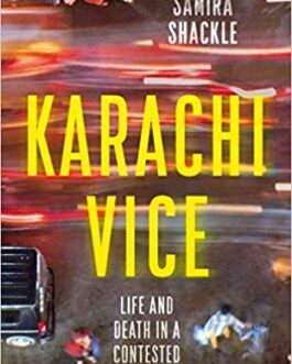 Karachi Vice : Life and Death in a Contested City – Samira Shackle