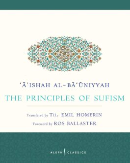 The Principles of Sufism – 'A'ishah al-Ba'uniyyah, Translated by Th. Emil Homerin