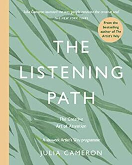 The Listening Path : The Creative Art of Attention – Julia Cameron