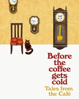 Before the coffee gets cold : Tales from the Cafe – Toshikazu Kawaguchi