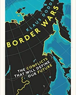 Border Wars : The Conflicts that will define our Future – Klaus Dodds
