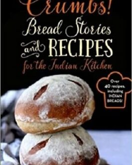 Crumbs! Bread Stories and Recipes for the Indian Kitchen – Saee Koranne-Khandekar