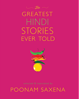 The Greatest Hindi Stories Ever Told – selected & translated by Poonam Saxena
