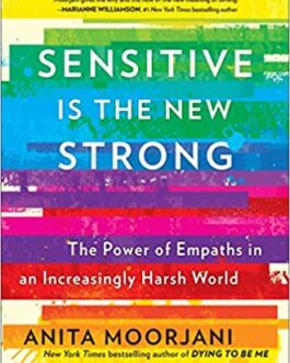 Sensitive is the New Strong : The Power of Empaths in an Increasingly Harsh World – Anita Moorjani