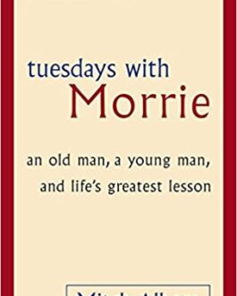 Tuesdays with Morrie : an old man, a young man, and life's greatest lesson – Mitch Albom
