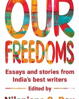 Our Freedoms: Essays and Stories From India's Best Writers – Nilanjana S. Roy
